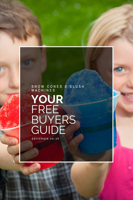 Snow Cones & Slush Machines. Your Free Buyers Guide