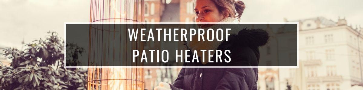 Weatherproof & Waterproof Patio Heaters