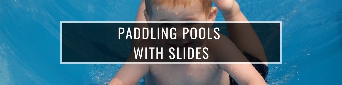 Paddling Pools with Slides